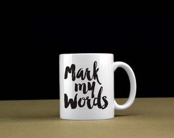 Coffee Mug Tea Cup - Mark My Words - Gift For Her Him Friend Family Birthday Gift Unique Mug - 0073