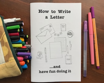 How To Write A Letter: an illustrated booklet about what to say and how to have fun creating and sending letters.