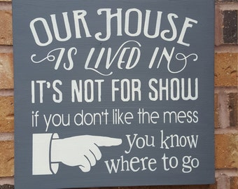 Our House Is Lived In It's Not For Show If You Don't Like The Mess You Know Where To Go. Typography. Wooden Sign. Kids. Children. Grandchild