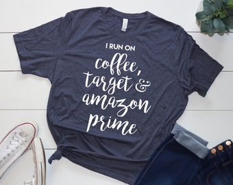 I Run On Coffee, Target, and Amazon Prime
