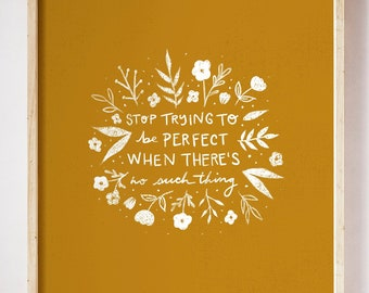 Stop Trying to Be Perfect Print // Positive Quote Wall Art // Uplifting Positivity Home Decor