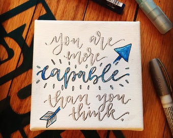 Inspirational Mini Canvas. You are more capable than you think. 4x4 Canvas Print. Hand Lettered. Script Font.