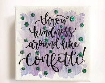 Inspirational Mini Canvas. Throw kindness around like confetti...4x4 canvas print. Hand Lettered. Script Font. Sparkle.