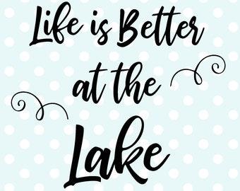 Life is Better at the Lake Digital Cut File | Instant Digital Download | SVG Cut File
