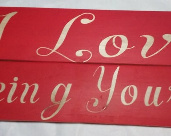 I Love Being Yours Wood Sign