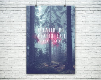 Breathe in, Breathe out, Repeat often. Forest quote wall art printable