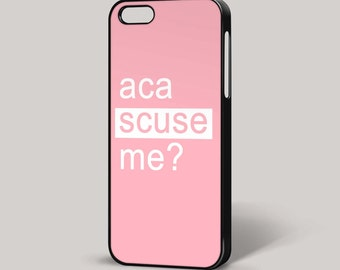 Pitch Perfect Aca Scuse Me Quirky iPhone Cover 4/4S 5/5S 5C 6 6 Plus Phone Case Samsung HTC Nokia