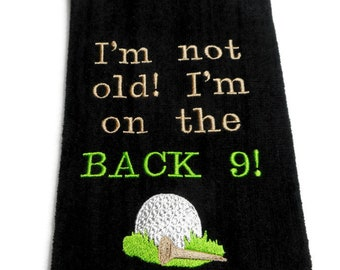 golf towel, gift for him, funny golf towel, I'm not old, I'm on the, back nine, birthday gift, embroidered towel, personalized gift, golfing
