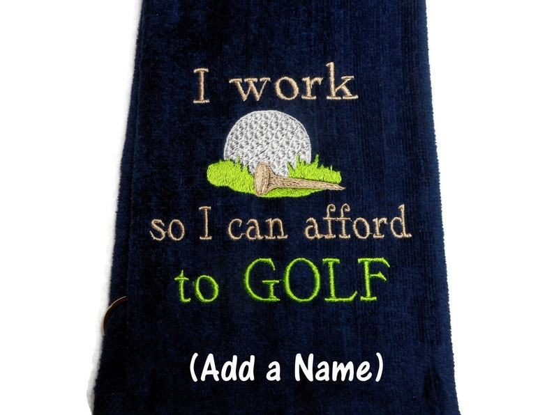 golf towel funny golf gift I work so I can afford to golf image 0