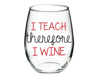 I Teach Therefore Wine Glass Funny Teacher Gift Friend Christmas Birthday