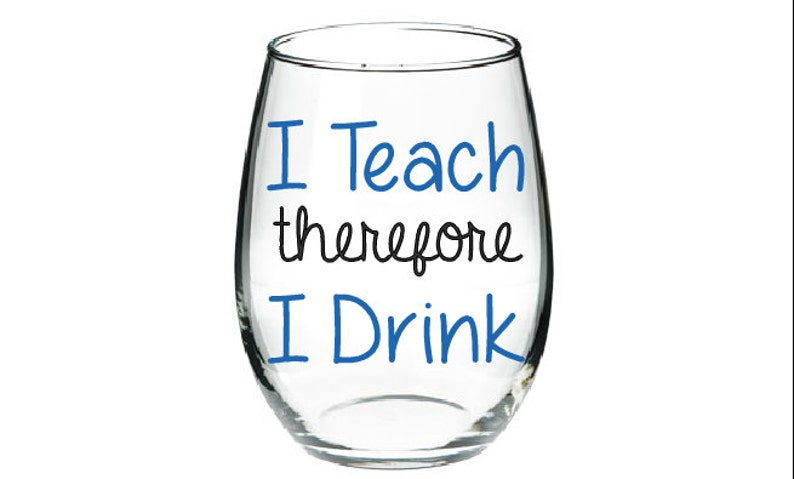 I Teach Therefore Drink Glass Funny Wine Teacher
