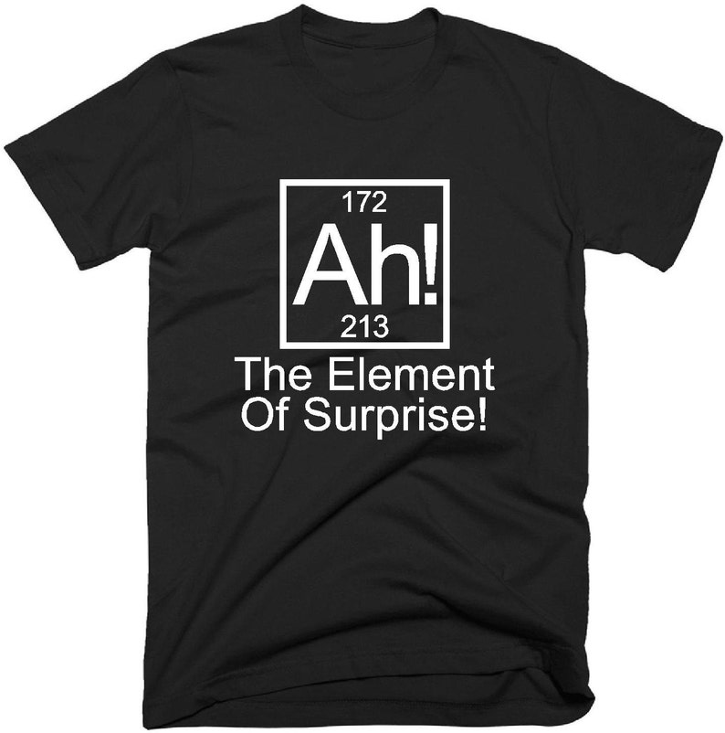 f1afa0427d955f Ah The Element Of Surprise T-Shirt Men's Women's | Etsy