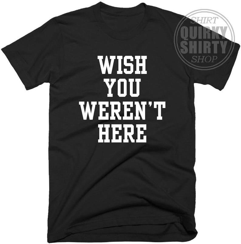 eeef0c636 Wish You Weren't Here T Shirt Women's Men's Funny | Etsy