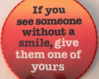 If You See Someone Without a Smile, Give Them One of Yours vintage magnet,made in 1980's