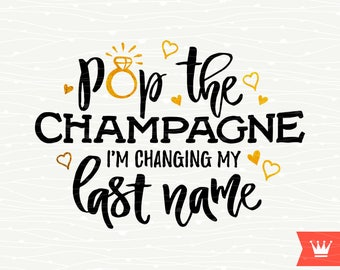 Pop the Champagne I'm Changing My Name SVG Decal Cutting File Engagement Wedding Bride Cut File for Cricut Explore, Silhouette Cameo