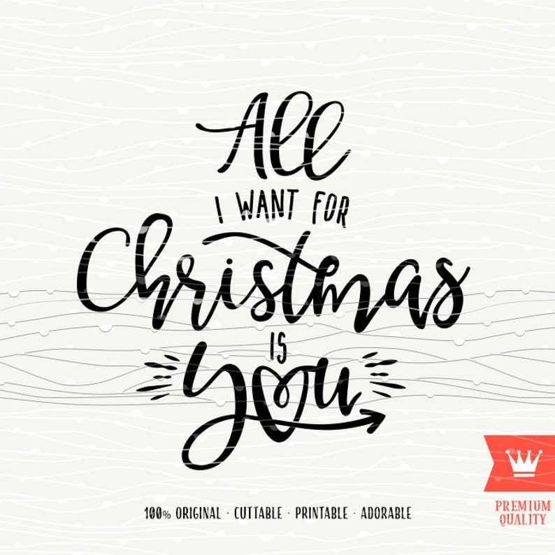 All I Want For Christmas Is You Original.Christmas Svg All I Want For Christmas Is You Svg Love Winter Svg Tshirt Cutting File For Cricut Explore Silhouette Cameo Cutting Machines