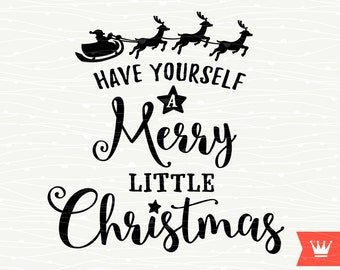 Have Yourself A Merry Little Christmas SVG Cut File Christmas Santa Reindeer Sleigh for Cricut Explore, Silhouette Cameo, Cutting Machines