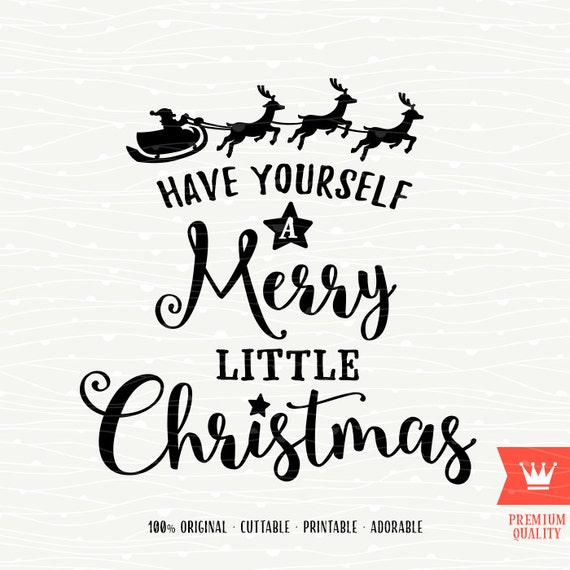 Have Yourself A Merry Little Christmas Svg.Have Yourself A Merry Little Christmas Svg Cut File Christmas Santa Reindeer Sleigh For Cricut Explore Silhouette Cameo Cutting Machines