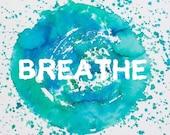 Breathe // Print // Water...