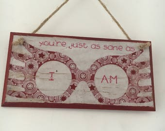 """Luna Lovegood, Harry Potter inspired ~ """"You're just as sane as I am"""" ~ wall plaque"""