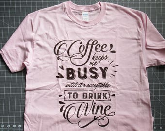 Women's T-Shirt, Coffee Keeps Me Busy Until It's Acceptable to Drink Wine