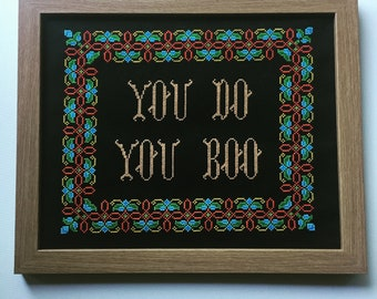 You do you boo. Finished and framed cross stitch.