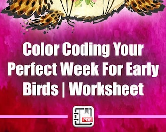 Time Management For Early Birds - Color Coding Your Perfect Week Worksheet | Printable Planners, Small Business, Entrepreneur, PDF