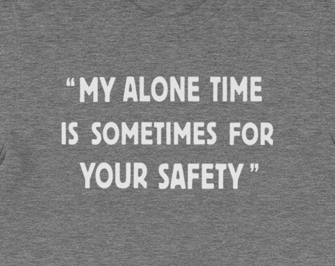 My alone time is sometimes for your safety funny family gift shirt