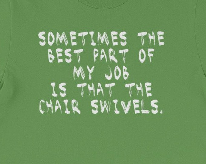 Sometimes the best part of my job is that the chair swivels funny adult gift idea tshirt