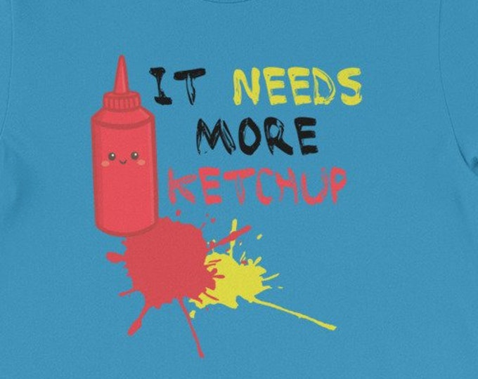 It Needs More Ketchup T-Shirt Funny Cute Ketchup Lover Gift