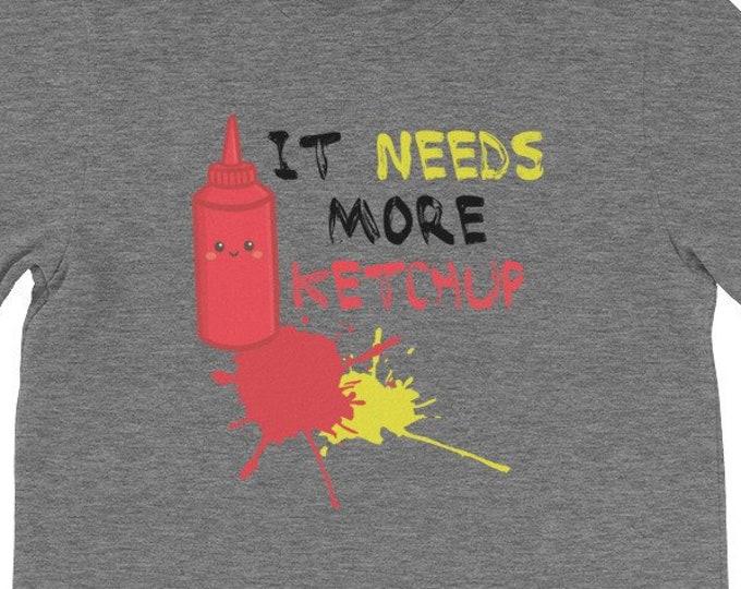 It Needs More Ketchup T-Shirt Funny Cute Ketchup Lover Gift