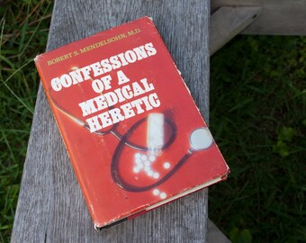 Confessions of a Medical Heretic by Robert S. Mendelsohn, M.D. 1979 Book HCDJ, Modern Medicine Commentary, Medical Profession Criticism