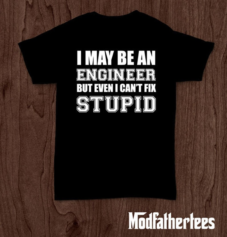 721629c9b9 Engineers can't fix stupid funny t-shirt tee shirt tshirt | Etsy