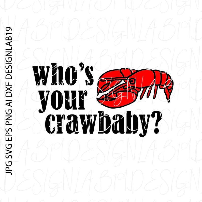 who/'s your crawbaby crawfish Boil crayfish Crawdad Mud Bug Coon ass bbq Bayou Creole louisiana cajun nola New orleans texas south Country