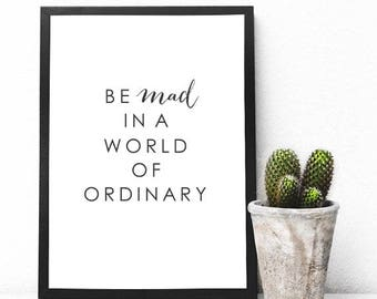 Be Mad in a World of Ordinary ™ Printable - Wall Decor - Wall Prints - Office Decor - Inspirational Print - Motivational Print