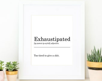 Exhaustipated Definition Print. Printable Art, Wall Decor, Black & White Typography, Monochrome, Minimalist, Funny Gift, INSTANT DOWNLOAD