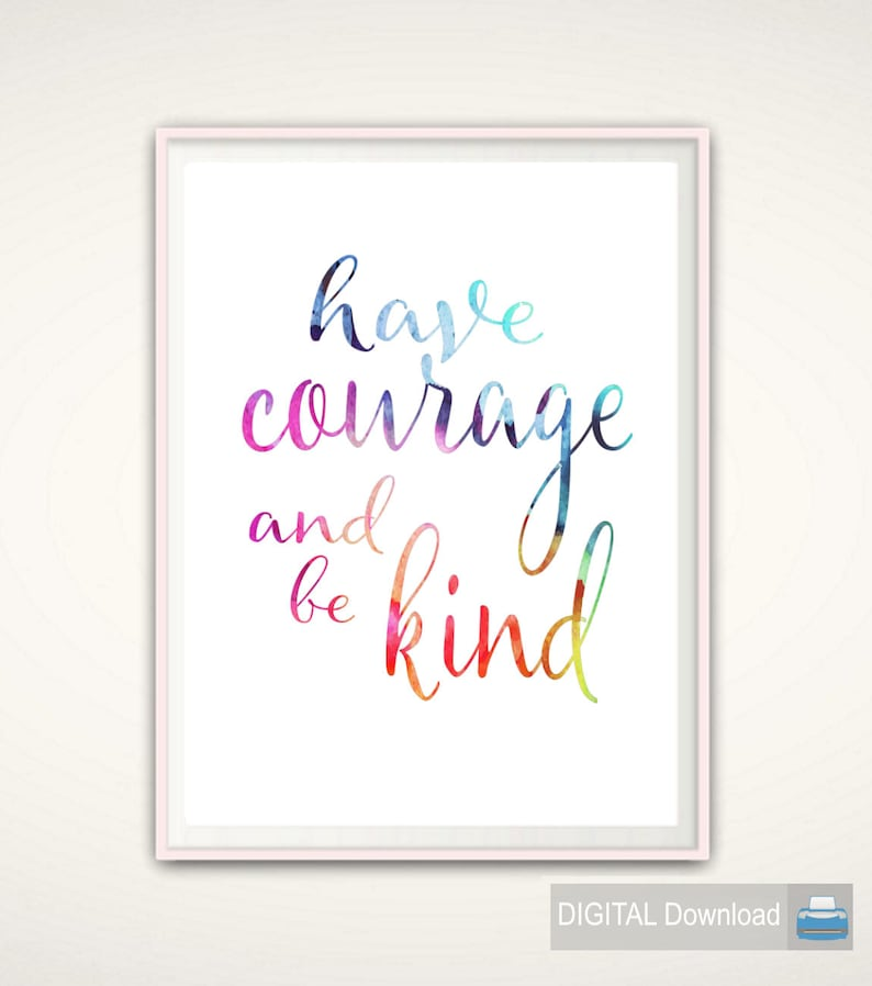 image relating to Have Courage and Be Kind Printable named Contain Bravery And Be Form Artwork Print Prices Typography