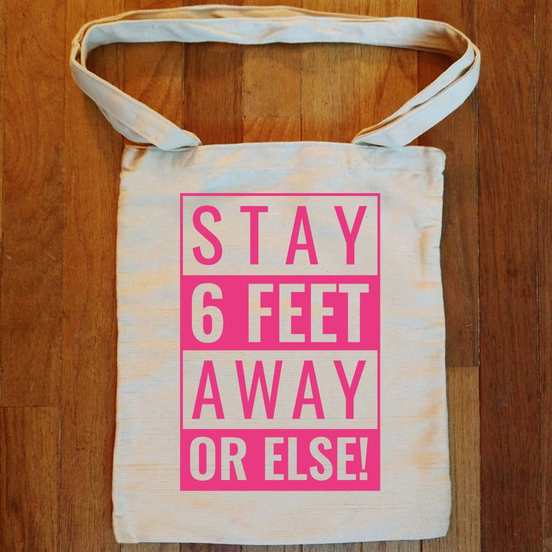 Stay 6 Feet Away Or Else Canvas Tote Bag