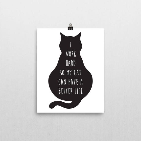 I work hard so my cat can have a better life cat lovers print