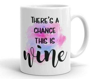 There's a Chance this is Wine Coffee Mug - Witty Mug - Statement Mug - Boss Lady Mug - Permanent Print - Funny Coffee Mug