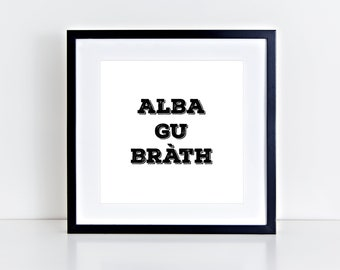 Alba Gu Brath Scottish Slang Decor  Gaelic | Scotland | Positive | Fun | Party | Inspirational Art Print | 8x8 Print | Room Decor Gift