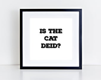 Is The Cat Deid? Scottish Slang Decor | Scotland | Positive | Fun | Party | Inspirational Art Print | 8x8 Print | Room Decor Gift