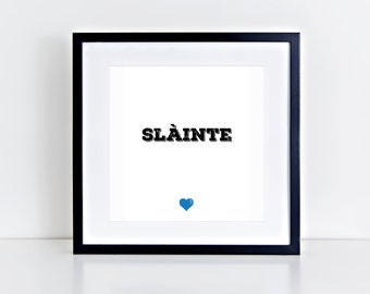 Slainte | Gaelic | Scotland | Positive | Fun | Party | Inspirational Art Print | 8x8 Print | Room Decor Gift