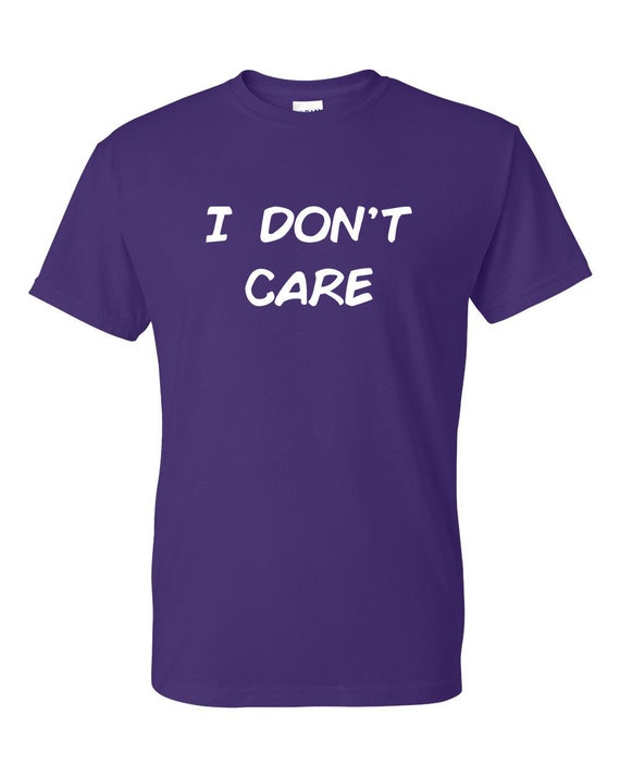 I Dont Care Funny Sarcastic Funny Party Quotes Etsy