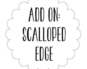 Scalloped Edge Add On