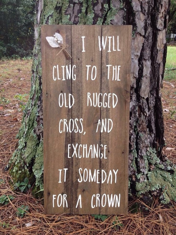I Will Cling To The Old Rugged Cross And Exchange It Someday For A Crown Wall De