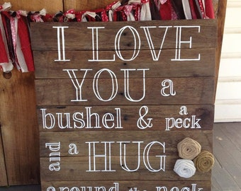 I love you a bushel and a peck and a hug around the neck. Hand painted, wood sign with burlap flowers. Memory gift, Mother's Day gift.