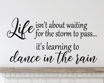 Dance In The Rain Wall Quote Life isn/'t about waiting Sticker Art home Decal i37
