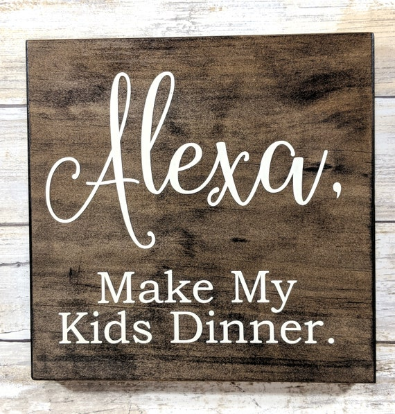 Alexa, Make My Kids Dinner Wood Sign, Pour Me Wine Wood Sign, Make Me Coffee Sign, Do The Dishes Wood Sign, Clean The House Rustic Wood Sign