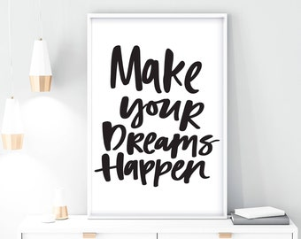 dream quote, make dreams happen, PRINTABLE, download digital, inspirational, simple, black and white, modern, wall art, home decor, quotes